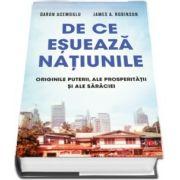 De ce esueaza natiunile. Originile puterii, ale prosperitatii si ale saraciei. Vol. 57
