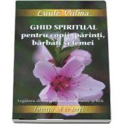 Ghid spiritual pentru copii, parinti, barbati si femei. Legatura dintre ganduri, sentimente si boli