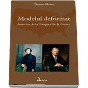 Modelul deformat. America de la Tocqueville la Carter - Molnar, Thomas