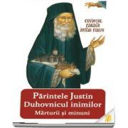 Parintele Justin duhovnicul inimilor. Marturii si minuni