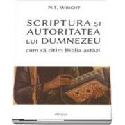 Scriptura si autoritatea lui Dumnezeu -- cum sa citim Biblia astazi