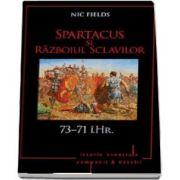 Spartacus si Razboiul Sclavilor. 73-71 i. Hr.