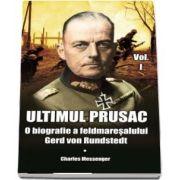 Ultimul prusac. O biografie a feldmaresalului Gerd von Rundstedt. Volumul I