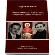 Valeriu Gafencu si Ioan Ianolide - Despre duhul \'Sfintilor Inchisorilor\'