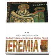 Vechiul Testament in talcuirea Sfintilor Parinti. Ieremia