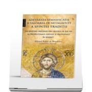 Adevarata semnificatie si valoarea de netagaduit a Sfintei Traditii. Un raspuns ortodox din secolul al XIX-lea la prozelitismul catolic si protestant in Rasarit