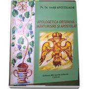 Apologetica ortodoxa. Marturisire si apostolat