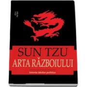 Sun Tzu - Arta razboiului. Istoria ideilor politice, editie revazuta si adaugita (Editie ingrijita si studiu introductiv de Lucian Pricop)