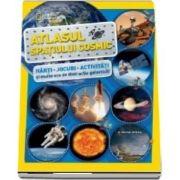 Atlasul spatiului cosmic. Harti, jocuri, activitati si multe ore de distractie galactica