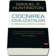 Samuel P. Huntington - Ciocnirea civilizatiilor si refacerea ordinii mondiale. Volumul 61