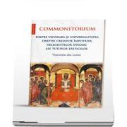 Commonitorium. Despre vechimea si universalitatea dreptei credinte impotriva nelegiuitelor innoiri ale tuturor ereticilor