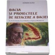 Dacia si proiectele de refacere a daciei in Antichitate, Evul Mediu si Epoca Moderna