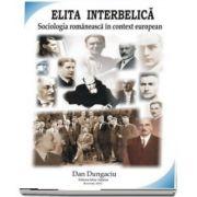 Elita interbelica. Sociologia romaneasca in context european de Dan Dungaciu