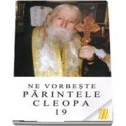 Ne vorbeste parintele Cleopa (volumul 19)