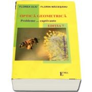 Optica Geometrica. Probleme... captivante (cu solutii complete) Editia a VII-a, revizuita