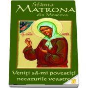 Sfanta Matrona din Moscova - Veniti sa-mi povestiti necazurile voastre