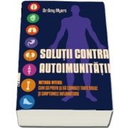 Solutii contra autoimunitatii - Metoda Myers. Cum sa previi si sa combati toate bolile si simptomele inflamatorii - editia a II-a