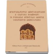 Spiritualitatea marturisitoare a culturii romanesti in perioada Sfantului Martir Brancoveanu VOL.1