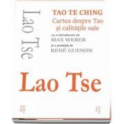 Tao Te Ching. Cartea despre Tao si calitatile sale (Lao Tse)