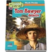 Tom Sawyer detectiv. Colectia Moby Dick
