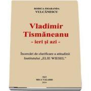 Vladimir Tismaneanu, ieri si azi