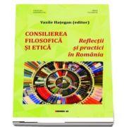 CONSILIEREA FILOSOFICA SI ETICA - Reflectii si practici in Romania (Vasile Hategan)