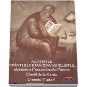 Acatistul Sfantului Ioan Evanghelistul. Alcatuire a Preacuviosului Parinte Daniil de la Rarau