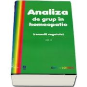 Analiza de grup in homeopatie, volumul IV. Remedii vegetale de Sorina Soescu