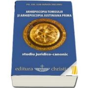 Arhiepiscopia Tomisului si Arhiepiscopia Justiniana Prima. Studiu juridico-canonic
