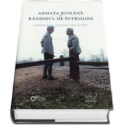 Armata romana in razboiul de intregire. Campaniile din anii 1916 si 1917