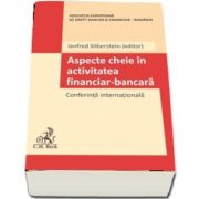 Aspecte cheie in activitatea financiar-bancara. Conferinta internationala (Ianfred Silberstein)