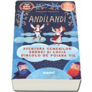 Aventura gemenilor Andrei si Lucia dincolo de Poiana Vie (Seria Andilandi, vol. 2)