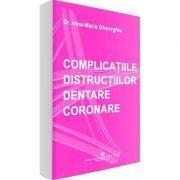 Complicatiile distructiilor dentare coronare de Irina Maria Gheorghiu
