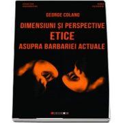 Dimensiuni si perspective etice asupra barbariei actuale