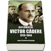Diplomatul Victor Cadere 1919-1944 (Ioana Ecaterina Asavoaie)