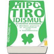Hipotiroidismul si tiroidita Hashimoto. O abordare practica si stiintifica noua a tratamentului
