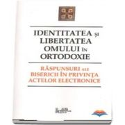 Identitatea si libertatea omului in ortodoxie. Raspunsuri ale bisericii in privinta actelor electronice
