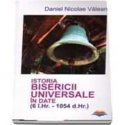Istoria Bisericii Universale in date (6 i. Hr. - 1054 d. Hr.)