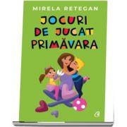 Jocuri de jucat primavara - Mirela Retegan