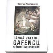 Langa Valeriu Gafencu, sfantul inchisorilor