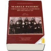 Marele Pateric. Virtuosi parinti aghioritici din secolul XX. volumul I 1901-1955