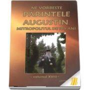 Ne vorbeste parintele Augustin, Mitropolitul de 104 ani. Vol. XVIII