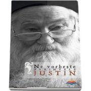 Ne vorbeste parintele Justin - Volumul1