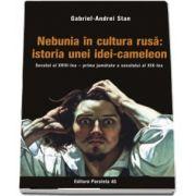 Nebunia in cultura rusa: istoria unei idei-cameleon. Secolul al XVIII-lea - prima jumatate a secolului al XIX-lea (Gabriel Andrei Stan)