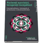 Pacienti narcisici, terapeuti incepatori. Conceptualizare, tratament si gestionarea contratransferului - Steven K Huprich