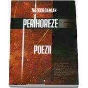 Perihoreze. Poezii de Theodor Damian