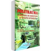 Politrauma. Compendiu de anestezie si terapie intensiva - Ioana Marina Grintescu
