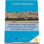 Radacinile crestinismului si dimensiunea lui ecleziala in primele doua secole