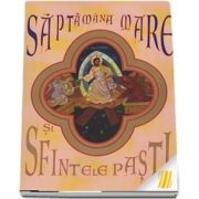 Saptamana Mare si Sfintele Pasti