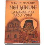 Sfantul Nectarie: Noi minuni la manastirea Radu Voda